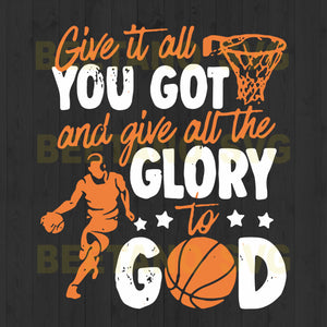 Give It All You Got And Give All The Glory To God Basketball