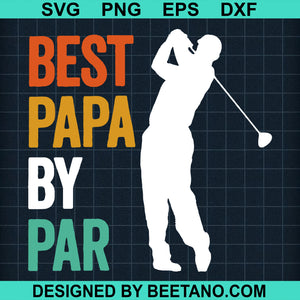 Best Papa By Par Cutting Files For Cricut, SVG, DXF, EPS, PNG Instant Download