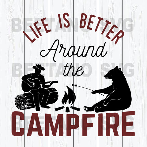Life Is Better Around The Campfire Svg, Camping Svg, Campfire Svg File