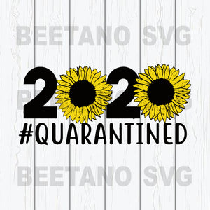 2020 Quarantined Sunflower Svg Files