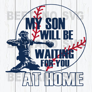 My Son Will Be Waiting For You At Home Baseball Svg Files, Baseball Svg, Baseball Cutting Files
