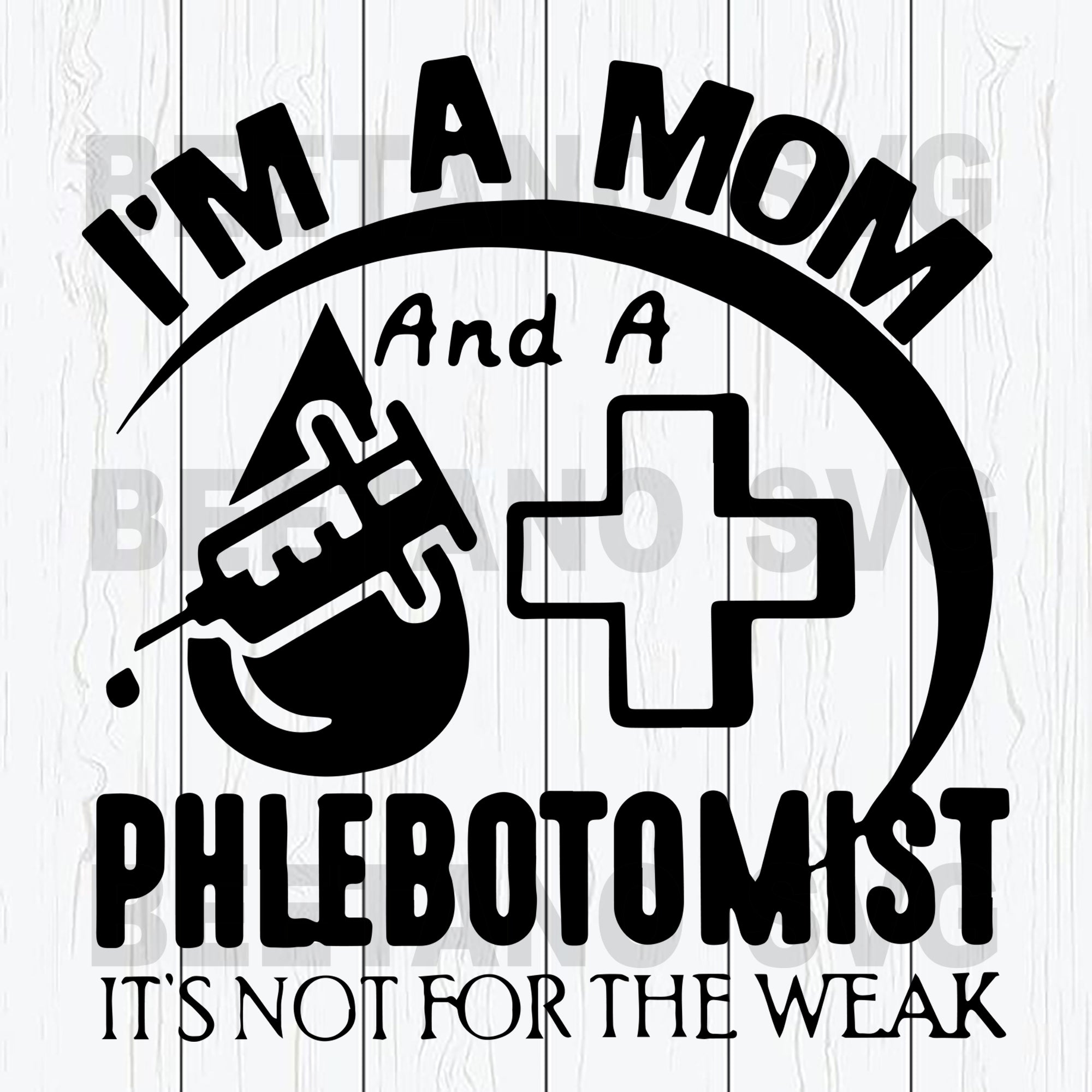 I'm A Mom And A Phlebotomist It's Not For The Weak Svg