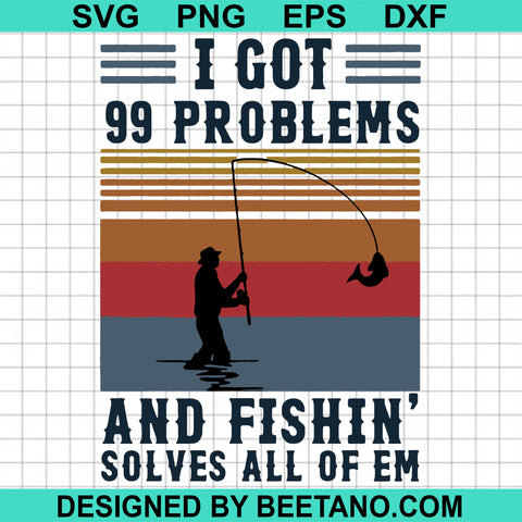 I Got 99 Problems And Fishin Solves All Of Em