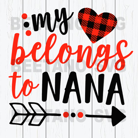My heart belongs to nana Cutting Files For Cricut, SVG, DXF, EPS, PNG Instant Download