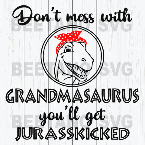 Don't mess with grandmasaurus
