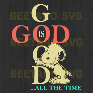 Snoopy God Is Good All The Time Svg Files For Instant Download