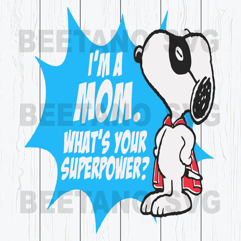 I'm A Mom What's Your Superpower Snoopy Svg