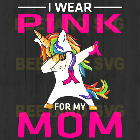 I Wear Pink For My Mom Unicorn Dabbing Svg Files, Unicorn