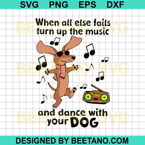 When All Else Fails Turn Up The Music And  Dance With Your Dog Svg Files, Dog Svg