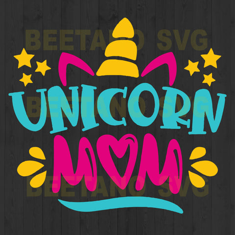Unicorn Mom Svg, Unicorn Mom Svg Files, Unicorn Svg, Unicorn Cutting Files For Download