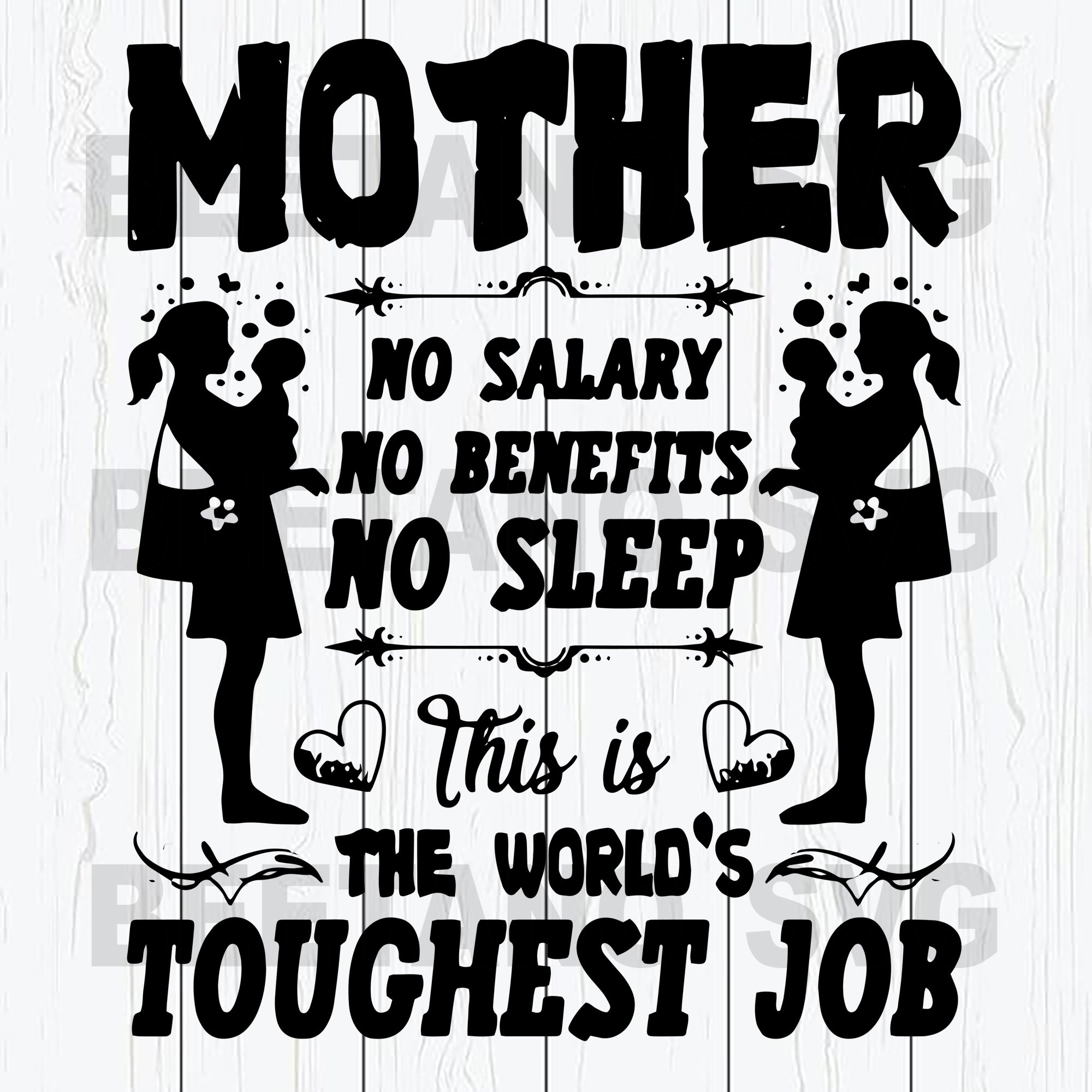 Mother No Salary No Benefits No Sleep The World's Toughest Job Svg Files