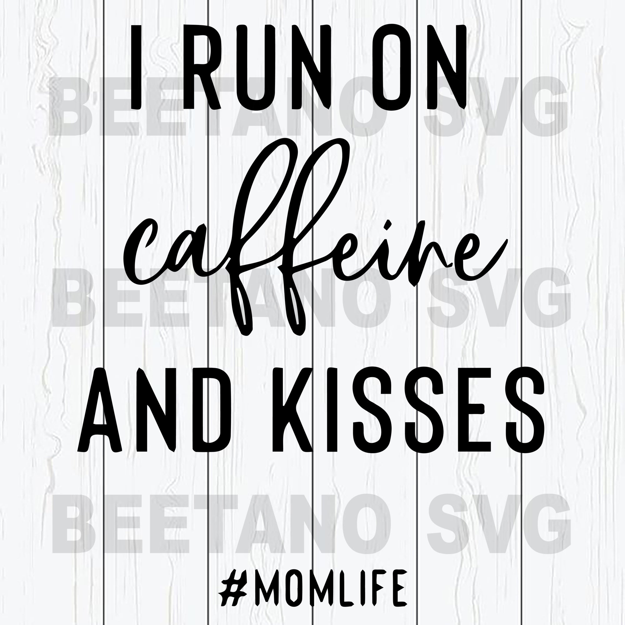 I Run On Caffeine And Kisses Momlife Svg Files, Momlife Svg, Mother Svg
