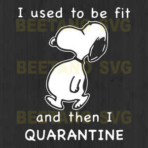 I Used To Be Fit And Then I Quarantine Snoopy