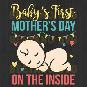 Baby's First Mother's Day On The Inside Svg Files For Instant Download