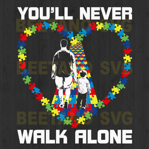You'll Never Walk Alone Autism Father Svg Files For Cricut, Autism Father Svg Files