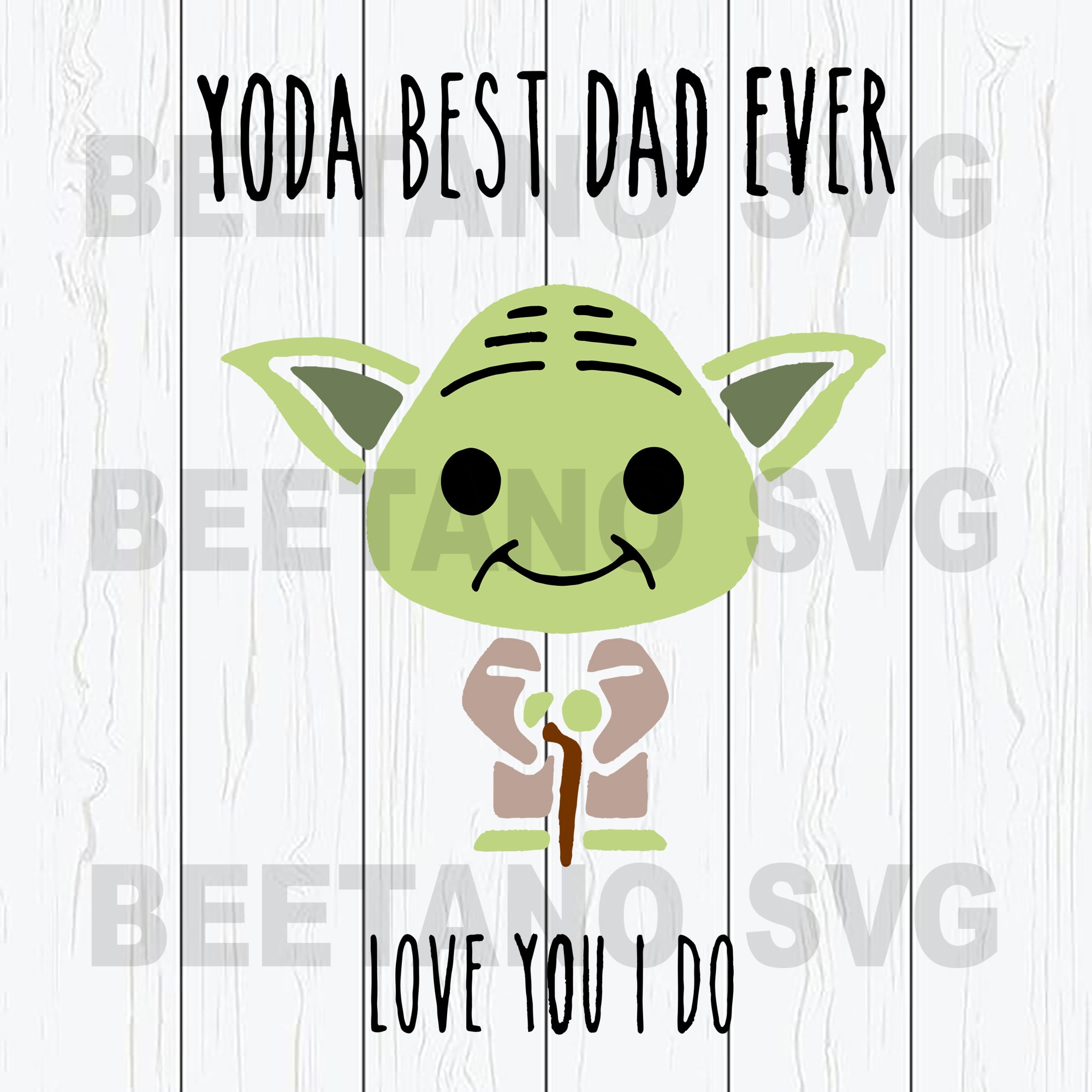 Free As my boys get older, their reluctance to make a homemade card for father's day is increasing, however, they are more than happy to sit down to 20 minutes and do some colouring. Yoda Best Dad Ever Love You I Do Svg Files For Instant Download Beetanosvg Scalable Vector Graphics SVG, PNG, EPS, DXF File