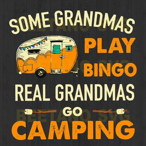 Some Grandmas Play Bingo Real Grandmas Go Camping Svg Files For Instant Download