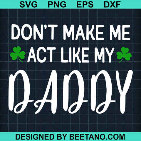 Dont Make Me Act Like My Daddy