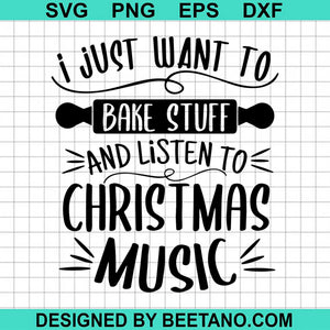 I Just Want To Bake Stuff Listen Christmas Songs Matching Xmas