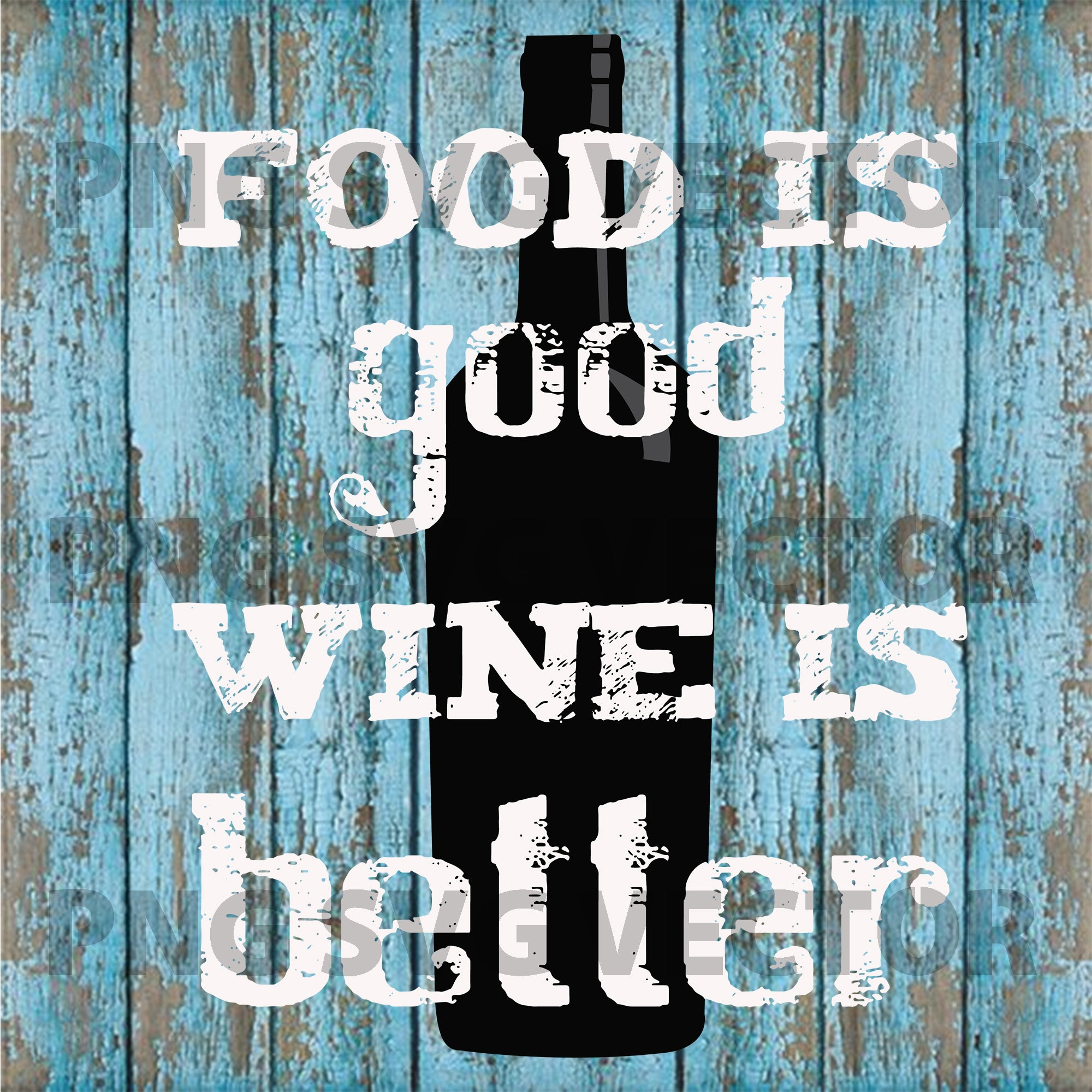 Food Is Good Wine Is Better