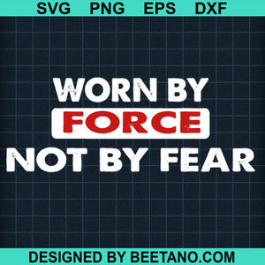 Worn by force not by fear SVG