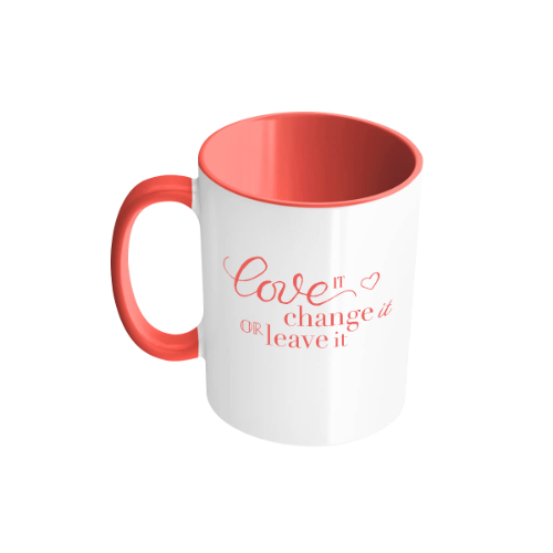 Love It, Change It Or Leave It Tasse
