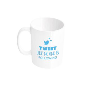 Tweet Like No One Is Following Tasse