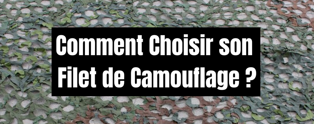 Comment Choisir son Filet de Camouflage ?