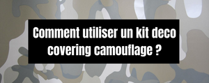 Comment utiliser un kit deco covering camouflage ?