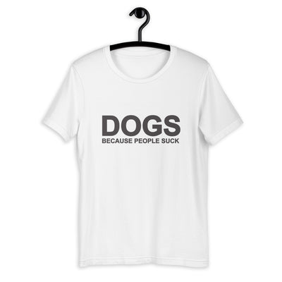 Dogs Because Unisex T-Shirt