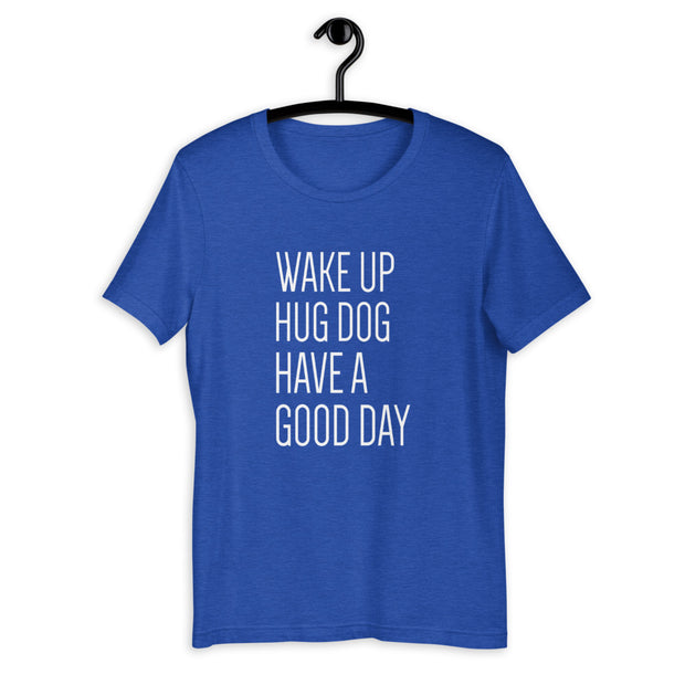 Wake Up Hug Dog Unisex T-Shirt