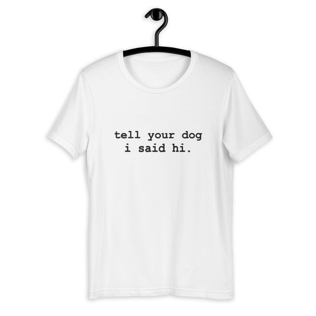 Tell Your Dog Unisex T-Shirt