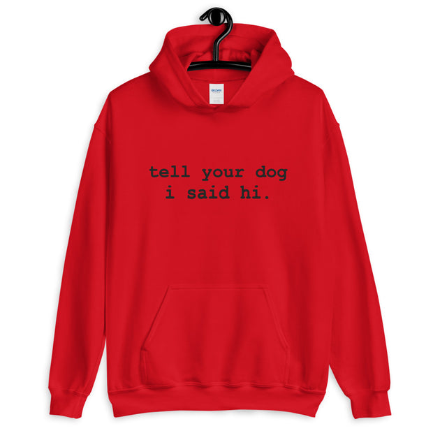 TELL YOUR DOG Unisex Hoodie