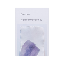 Load image into Gallery viewer, Over there, A queer anthology of joy