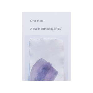 Over there, A queer anthology of joy