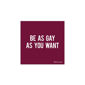 Be as gay as you want