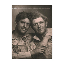Load image into Gallery viewer, Loving: A Photographic History of Men in Love, 1850s-1950s