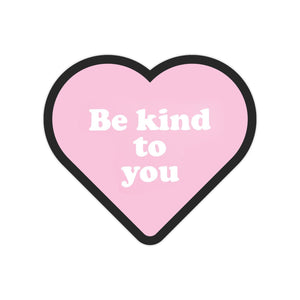 Be Kind To You