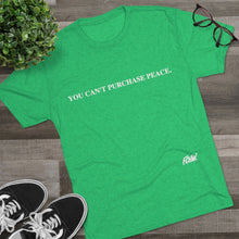 "Load image into Gallery viewer, ""You Can't Purchase Peace"" Men's Tri-Blend Crew Tee"