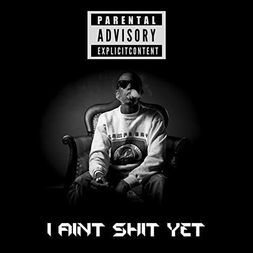 I Aint Shit Yet - DOWNLOAD