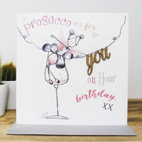 A prosecco or 2 for you on your birthday xxx