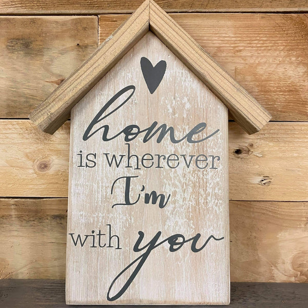 'Home is wherever I'm with you'  House Shaped Plaque