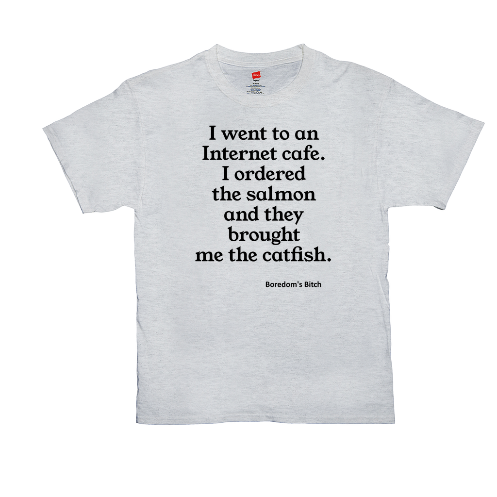 I went to the Internet cafe.  I ordered the salmon and they brought me the catfish. - Unisex T-Shirts - GN