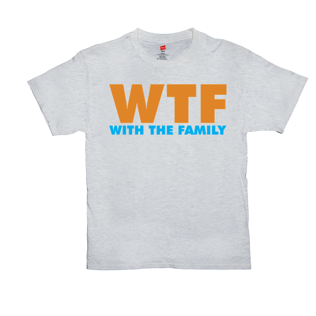 "Unisex T-Shirts - GN - ""WTF With The Family"" - family, funny quotes, funny sayings, t-shirts"