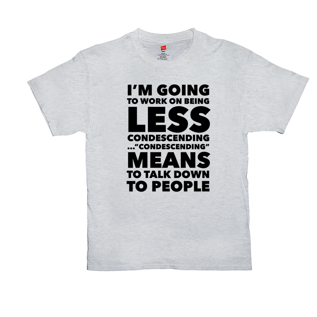 I'm going to work on being less condescending...'condescending' means to talk down to people - Unisex T-Shirts -