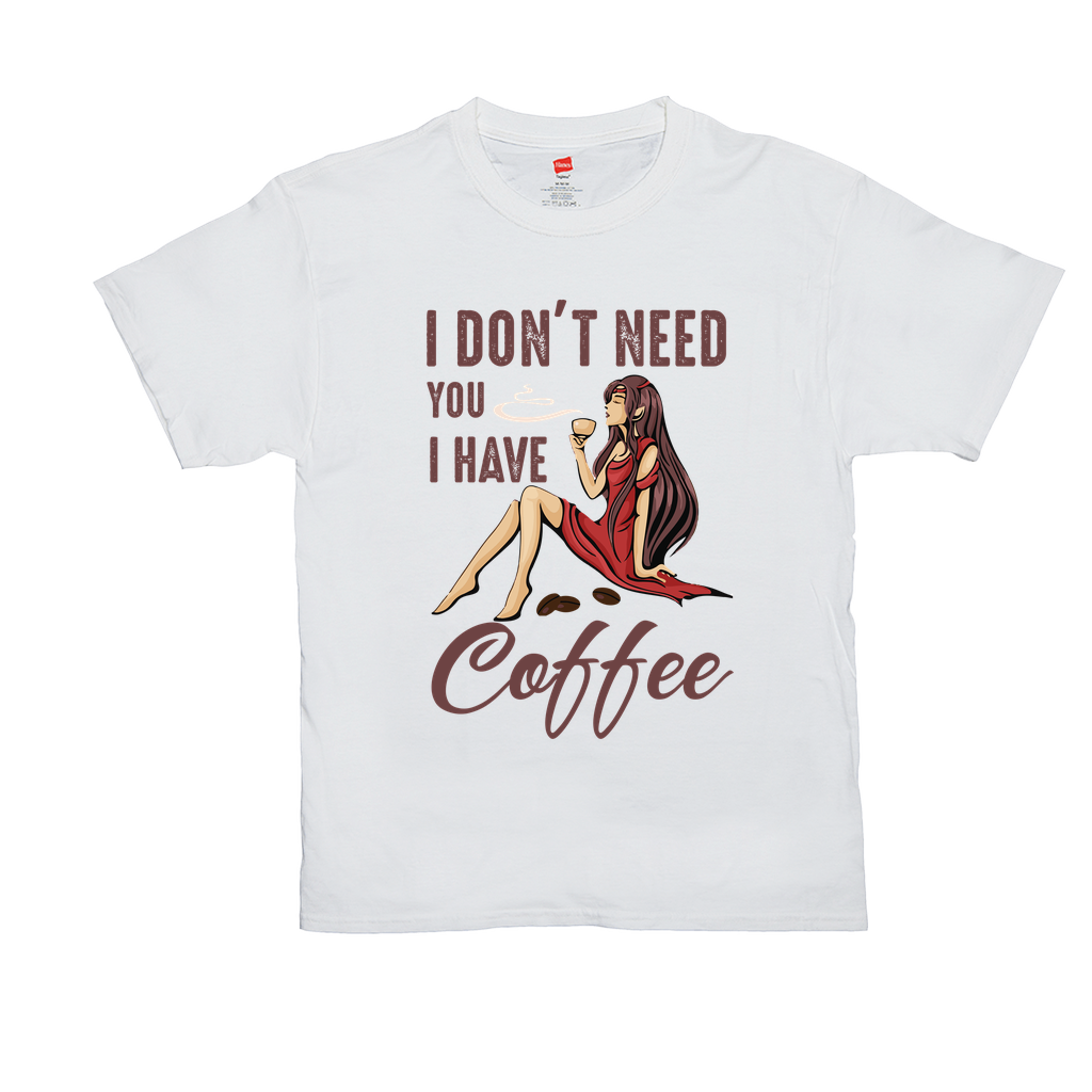 "Unisex T-Shirts GN - ""I don't need you I have coffee"" - coffee, coffee lovers, feminism, funny quotes, funny sayings, funny t-shirts"