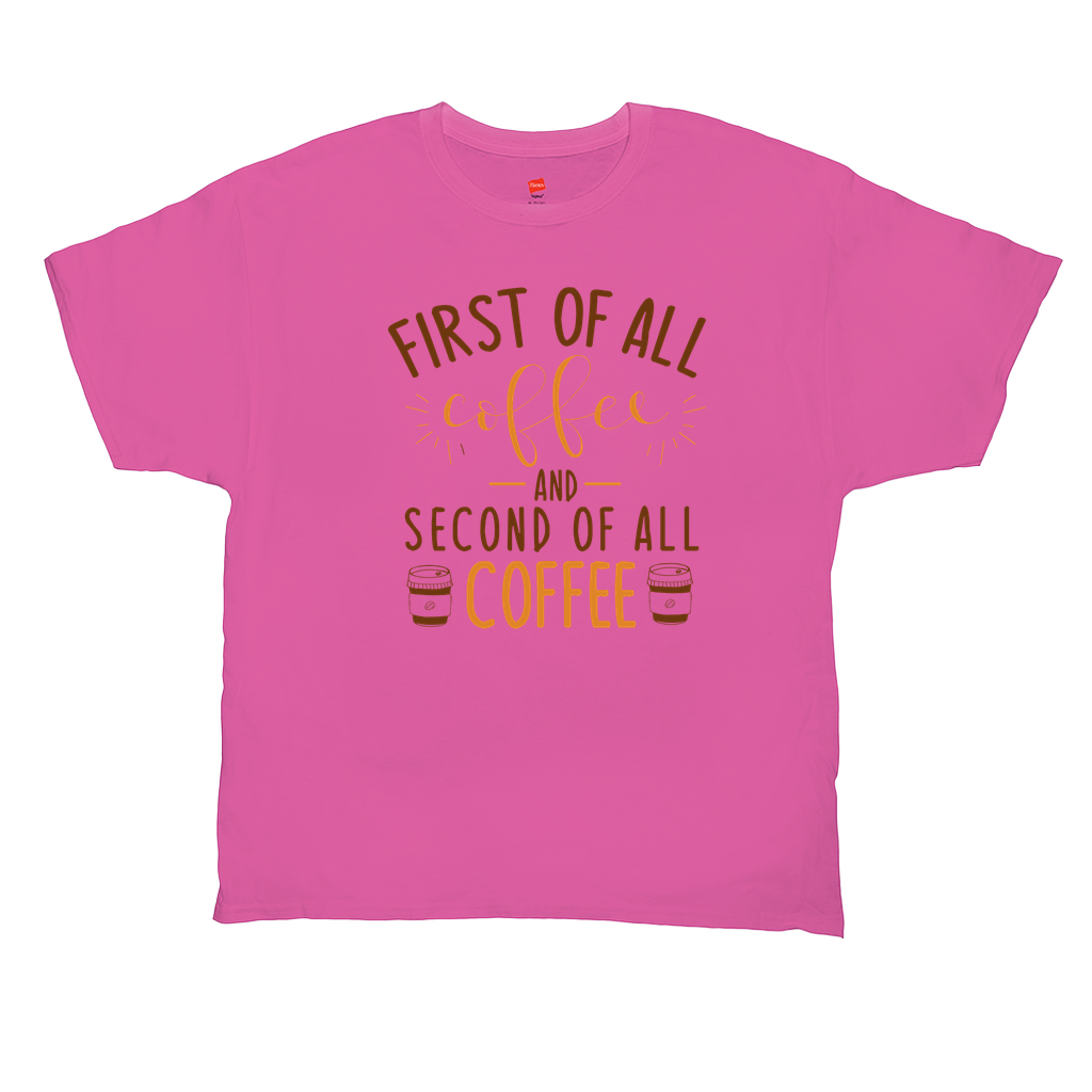 First of all coffee and second of all coffee - Unisex T-Shirts - GN