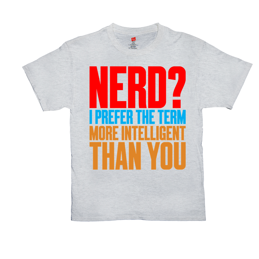Nerd? I prefer the term more intelligent than you - Unisex T-Shirts - GN - nerds, geeks, funny t-shirts, funny sayings, funny quotes