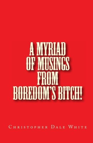 A Myriad of Musings From Boredom's Bitch - eBook