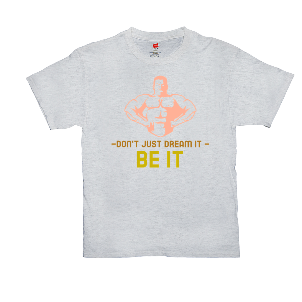 Don't just dream it, be it - Unisex T-Shirts - GN - fitness, workout, exercise, weightlifting, bodybuilding, cross fit